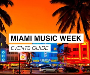 Miami Music Week 2017 Events Guide
